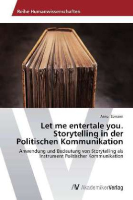 Let me entertale you. Storytelling in der Politischen Kommunikation
