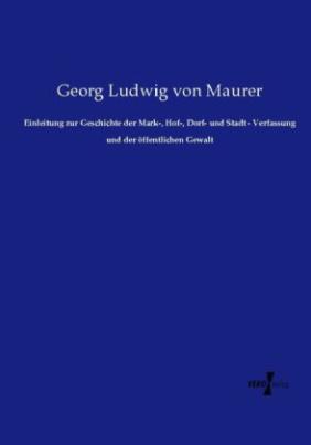 Einleitung zur Geschichte der Mark-, Hof-, Dorf- und Stadt - Verfassung und der öffentlichen Gewalt