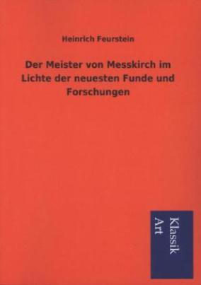 Der Meister von Messkirch im Lichte der neuesten Funde und Forschungen