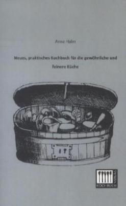 Neues, praktisches Kochbuch für die gewöhnliche und feinere Küche