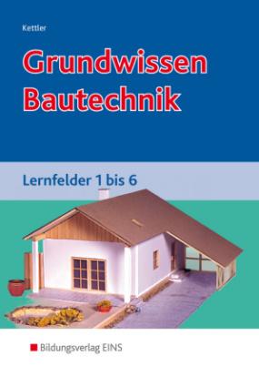 Grundwissen Bautechnik, Lernfelder 1 bis 6