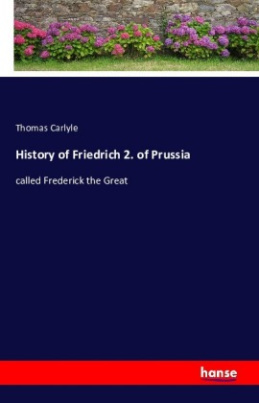 History of Friedrich 2. of Prussia, called Frederick the Great