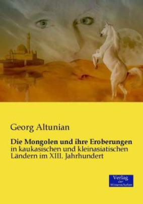 Die Mongolen und ihre Eroberungen