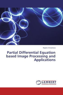 Partial Differential Equation based Image Processing and Applications