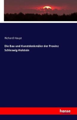Die Bau und Kunstdenkmäler der Provinz Schleswig-Holstein