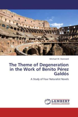 The Theme of Degeneration in the Work of Benito Pérez Galdós
