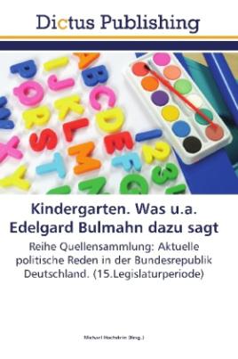 Kindergarten. Was u.a. Edelgard Bulmahn dazu sagt