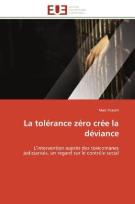 La tolérance zéro crée la déviance