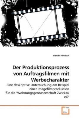 Der Produktionsprozess von Auftragsfilmen mit Werbecharakter