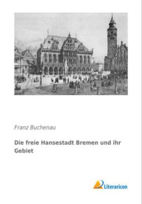 Die freie Hansestadt Bremen und ihr Gebiet