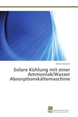 Solare Kühlung mit einer Ammoniak/Wasser Absorptionskältemaschine