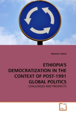 ETHIOPIA'S DEMOCRATIZATION IN THE CONTEXT OF POST-1991 GLOBAL POLITICS