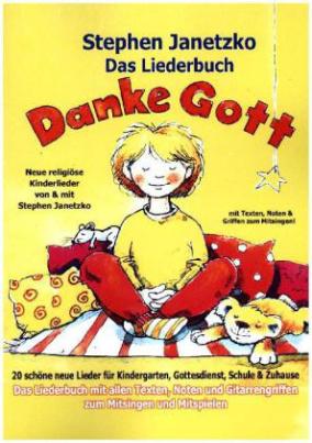Das Liederbuch - Danke Gott - 20 schöne neue Lieder für Kindergarten, Gottesdienst, Schule und Zuhause