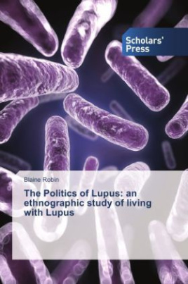 The Politics of Lupus: an ethnographic study of living with Lupus
