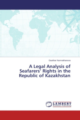 A Legal Analysis of Seafarers Rights in the Republic of Kazakhstan