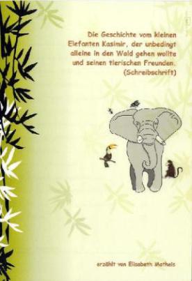 Die Geschichte vom kleinen Elefanten Kasimir, der unbedingt alleine in den Wald gehen wollte und seinen tierischen Freunden, vereinfachte Ausgangsschrift