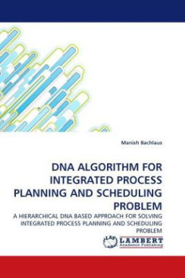 DNA ALGORITHM FOR INTEGRATED PROCESS PLANNING AND SCHEDULING PROBLEM