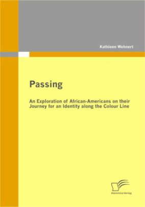 Passing: An Exploration of African-Americans on their Journey for an Identity along the Colour Line