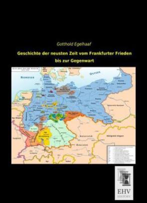 Geschichte der neusten Zeit vom Frankfurter Frieden bis zur Gegenwart
