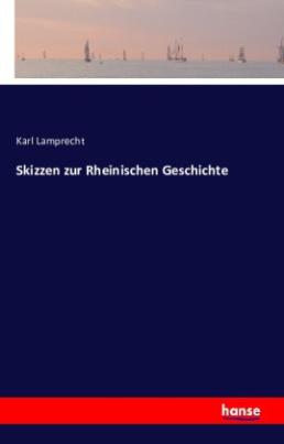 Skizzen zur Rheinischen Geschichte