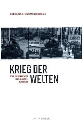 """""""Krieg der Welten"""" zur Geschichte des Kalten Krieges"""