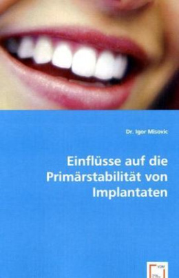 Einflüsse auf die Primärstabilität von Implantaten