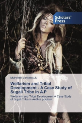 Welfarism and Tribal Development - A Case Study of Sugali Tribe in A.P