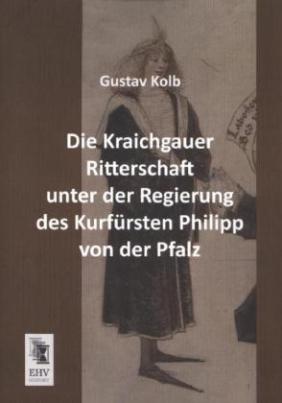 Die Kraichgauer Ritterschaft unter der Regierung des Kurfürsten Philipp von der Pfalz