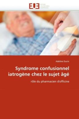 Syndrome confusionnel iatrogène chez le sujet âgé