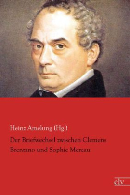 Der Briefwechsel zwischen Clemens Brentano und Sophie Mereau