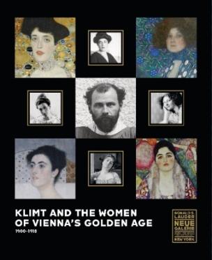 Klimt and the Women of Vienna's Golden Age, 1900-1918. Katalog zur Ausstellung in der Neuen Galerie, New York, 2016/2017
