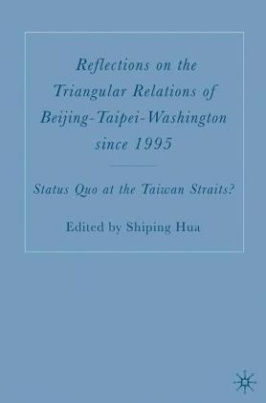 Reflections on the Triangular Relations of Beijing-Taipei-Washington Since 1995