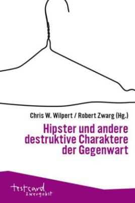 Hipster und andere destruktive Charaktere der Gegenwart