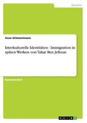 Interkulturelle Identitäten. Immigration in späten Werken von Tahar Ben Jelloun