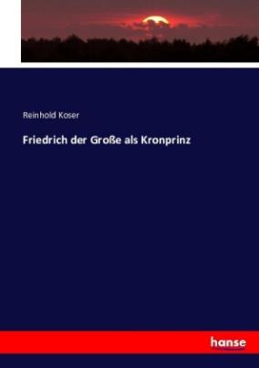 Friedrich der Große als Kronprinz