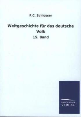 Weltgeschichte für das deutsche Volk. Bd.15