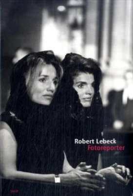 Robert Lebeck, Fotoreporter