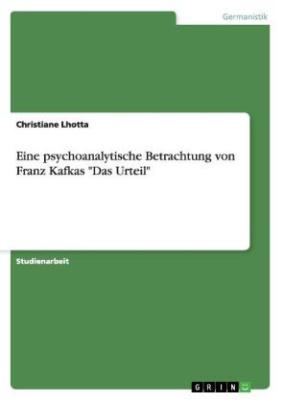 """Eine psychoanalytische Betrachtung von Franz Kafkas """"Das Urteil"""""""