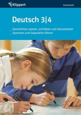 Deutsch 3/4, Geschichten planen, schreiben und überarbeiten, Sprechen und Gespräche führen, Schülerheft