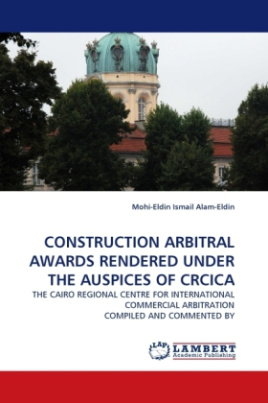 CONSTRUCTION ARBITRAL AWARDS RENDERED UNDER THE AUSPICES OF CRCICA