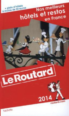 Le Routard Nos meilleurs hôtels et restos en France 2014