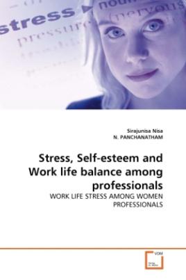 Stress, Self-esteem and Work life balance among professionals