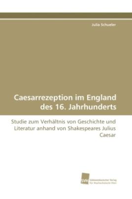 Caesarrezeption im England des 16. Jahrhunderts