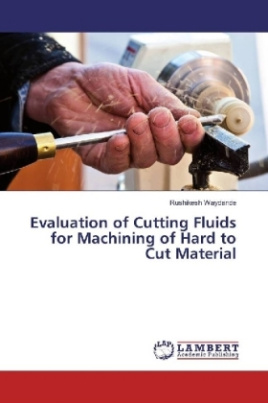 Evaluation of Cutting Fluids for Machining of Hard to Cut Material