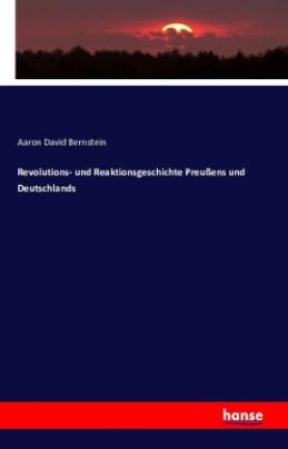 Revolutions- und Reaktionsgeschichte Preußens und Deutschlands
