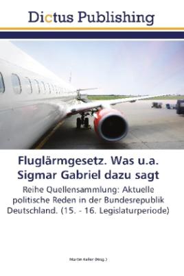 Fluglärmgesetz. Was u.a. Sigmar Gabriel dazu sagt