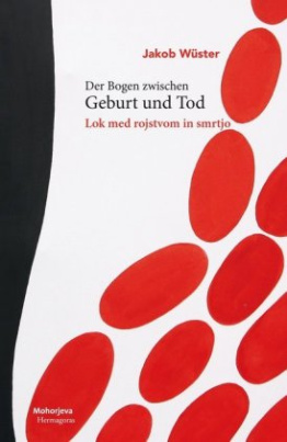 Der Bogen zwischen Geburt und Tod / Lok med rojstvom in smrtjo