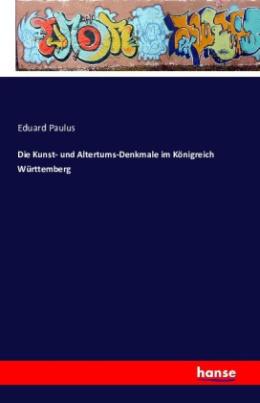 Die Kunst- und Altertums-Denkmale im Königreich Württemberg