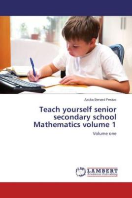 Teach yourself senior secondary school Mathematics volume 1
