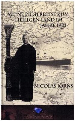 Meine Pilgerreise zum Heiligen Land im Jahr 1901
